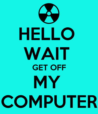 HELLO WAIT GET OFF MY COMPUTER Poster   KERRY   Keep Calm-o-Matic