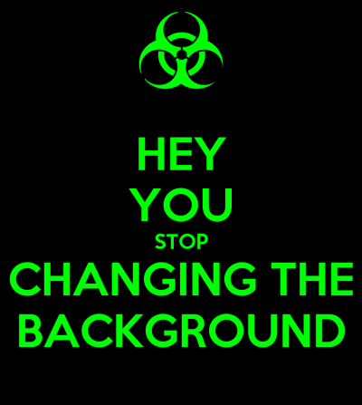 HEY YOU STOP CHANGING THE BACKGROUND Poster | assburger man sir thing hole | Keep Calm-o-Matic