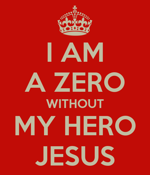 Christian Wallpaper Iphone 6 I Am A Zero Without My Hero Jesus Poster Dmt Keep Calm