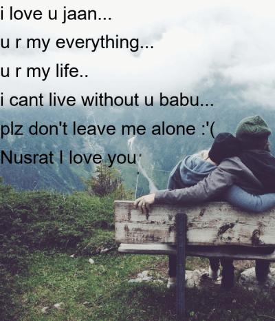 i love u jaan... u r my everything... u r my life.. i cant live without u babu... plz don't ...
