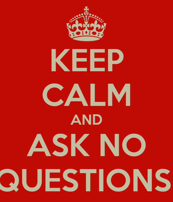 Keep calm and ask no questions poster q perrier keep