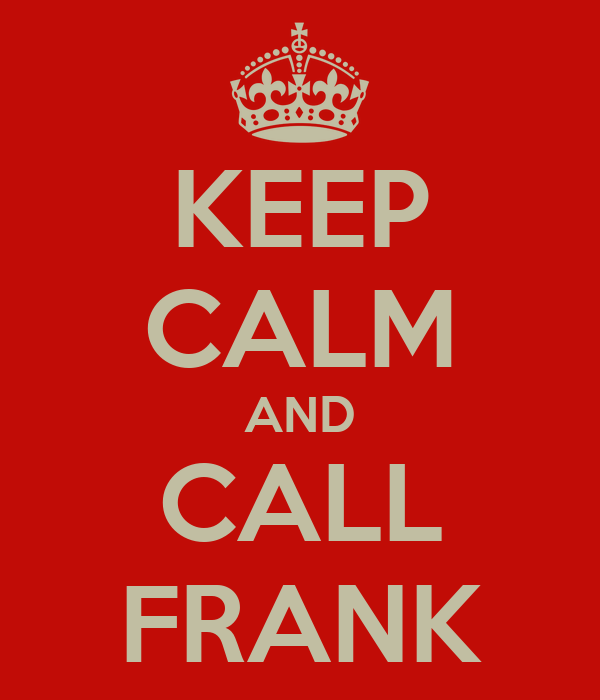 Diet Motivation Quotes Wallpaper Keep Calm And Call Frank Poster Frank Keep Calm O Matic