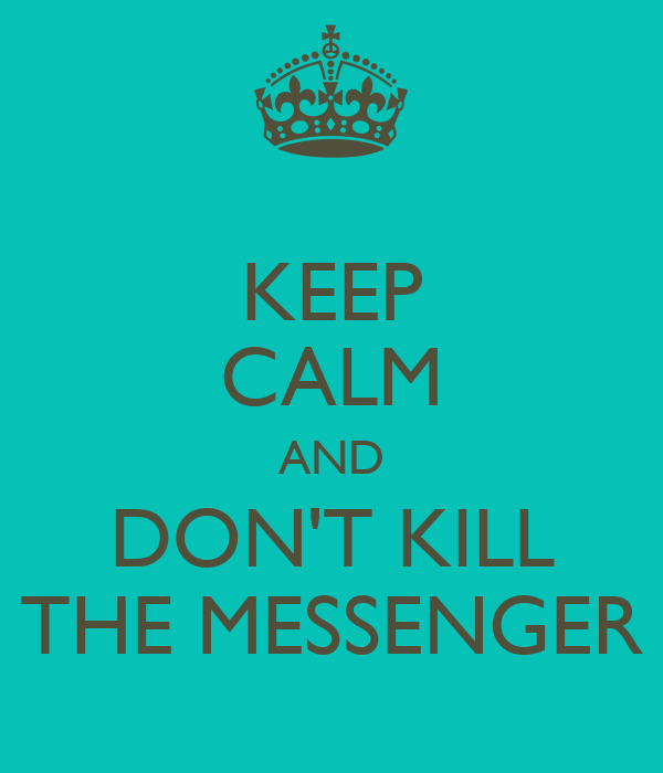 Iphone Quote Wallpaper Generator Keep Calm And Don T Kill The Messenger Keep Calm And