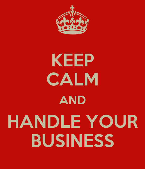Wasting Time Quotes Wallpaper Keep Calm And Handle Your Business Keep Calm And Carry