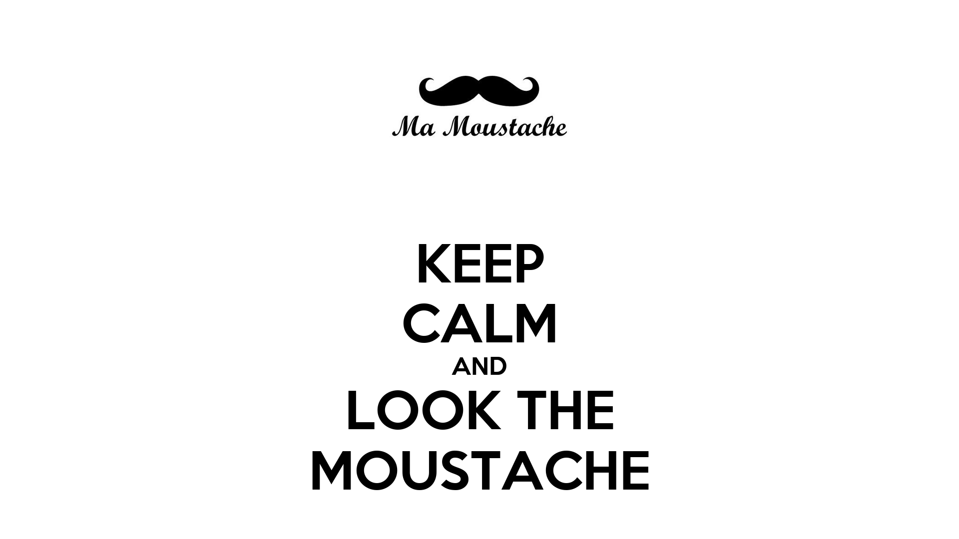 Harry Potter Quotes Desktop Wallpaper Keep Calm And Look The Moustache Poster Illias Keep