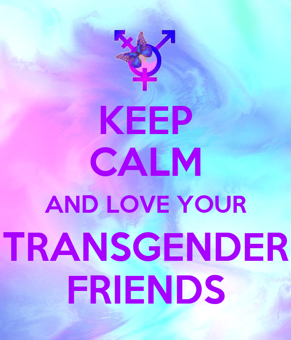 Keep Calm Quotes For Girls Wallpaper Keep Calm And Love Your Transgender Friends Poster