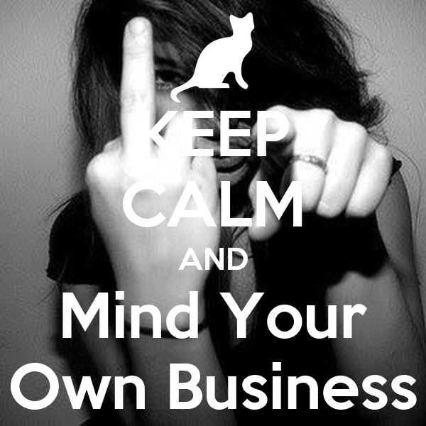 Make Your Own Iphone 5 Wallpaper Keep Calm And Mind Your Own Business Keep Calm And Carry