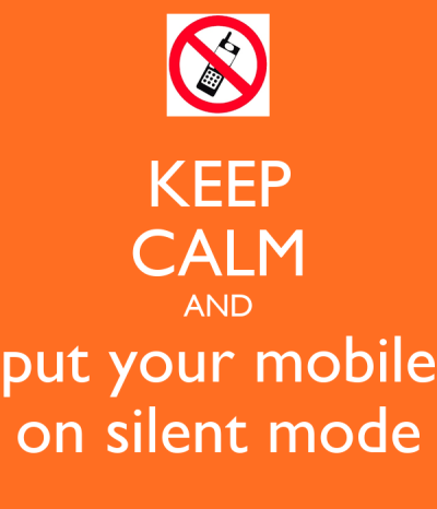 KEEP CALM AND put your mobile on silent mode Poster   segolene   Keep Calm-o-Matic