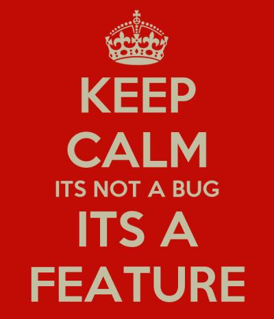 KEEP CALM ITS NOT A BUG ITS A FEATURE Poster | James Geddes | Keep Calm-o-Matic