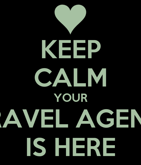 Keep Calm Quotes For Girls Wallpaper Keep Calm Your Travel Agent Is Here Poster Gwen Keep