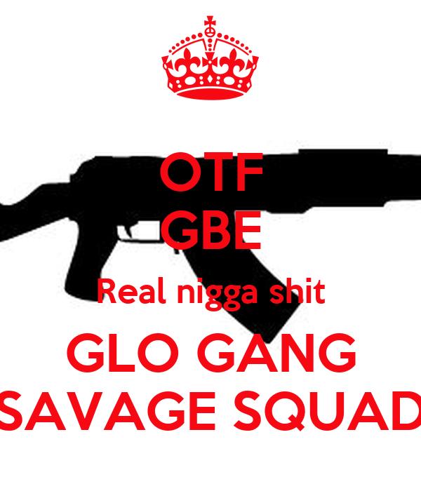 Glo Gang Iphone Wallpaper Otf Gbe Real Nigga Shit Glo Gang Savage Squad Keep Calm