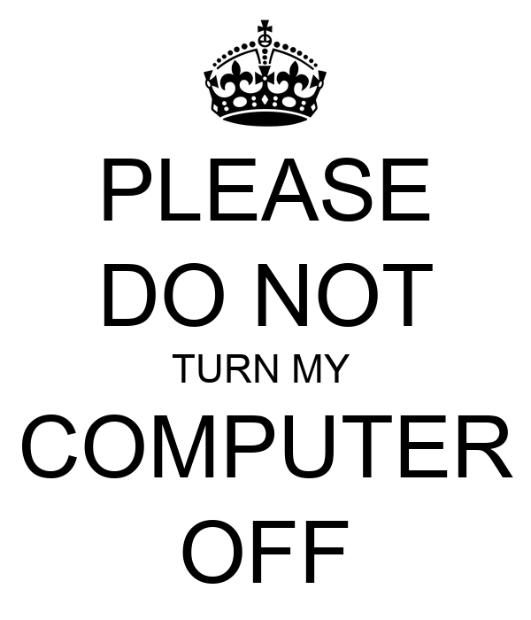 Please Do Not Turn My Computer Off Poster Miko Keep