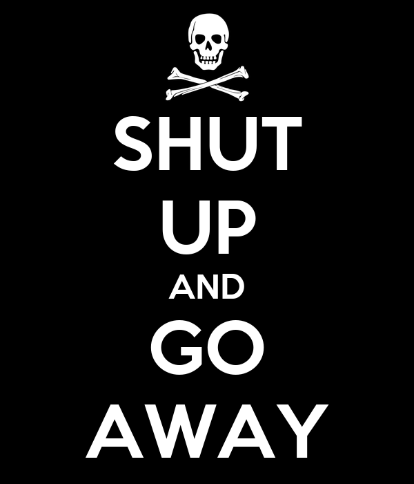 Fantastic Wallpapers With Quotes Shut Up And Go Away Poster Jesse Keep Calm O Matic
