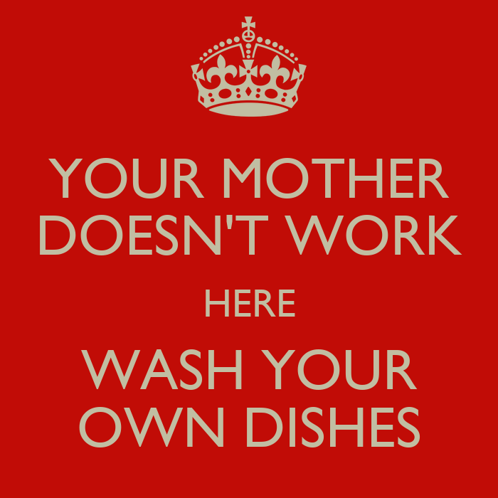 Make Your Own Iphone 5 Wallpaper Your Mother Doesnt Work Here Wash Your Own Dishes 1 Png