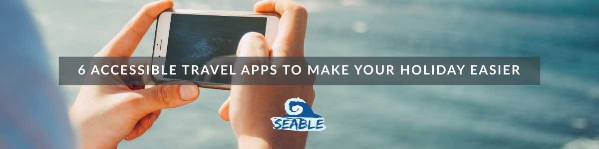 a picture of someone holding a phone, taking a picture of the sea, with the title: 6 accessible travel apps to make your holiday easier