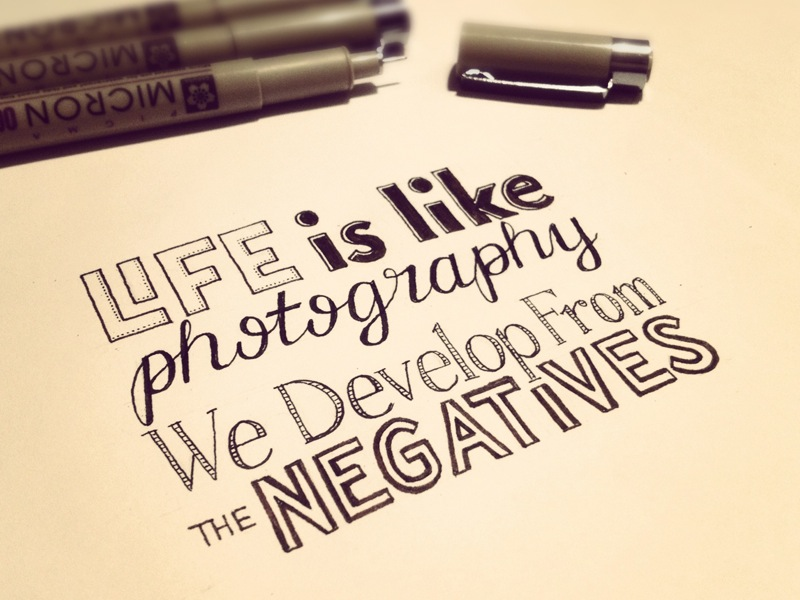 Life is like photography, we develop from the negatives seanwes - photography quote