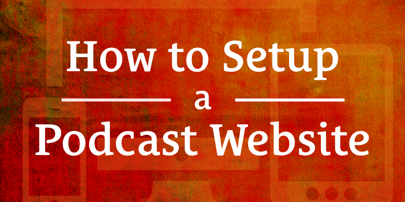 006 How to Set Up a Podcast Website The Podcast Dude - podcast website template