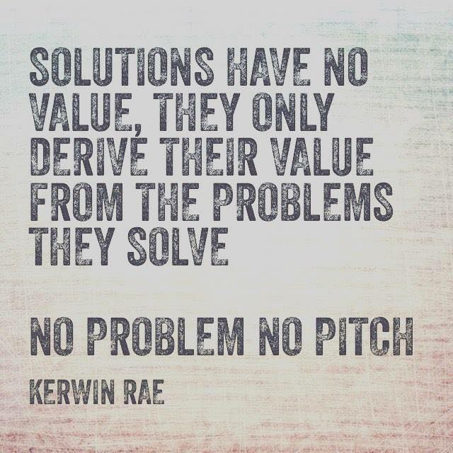 solutions have no value they only derive their value from problems they solve