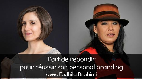 L'art de rebondir sur son parcours pour réussir son personal branding : excellents conseils et pistes (très) concrètes de Fadhila Brahimi
