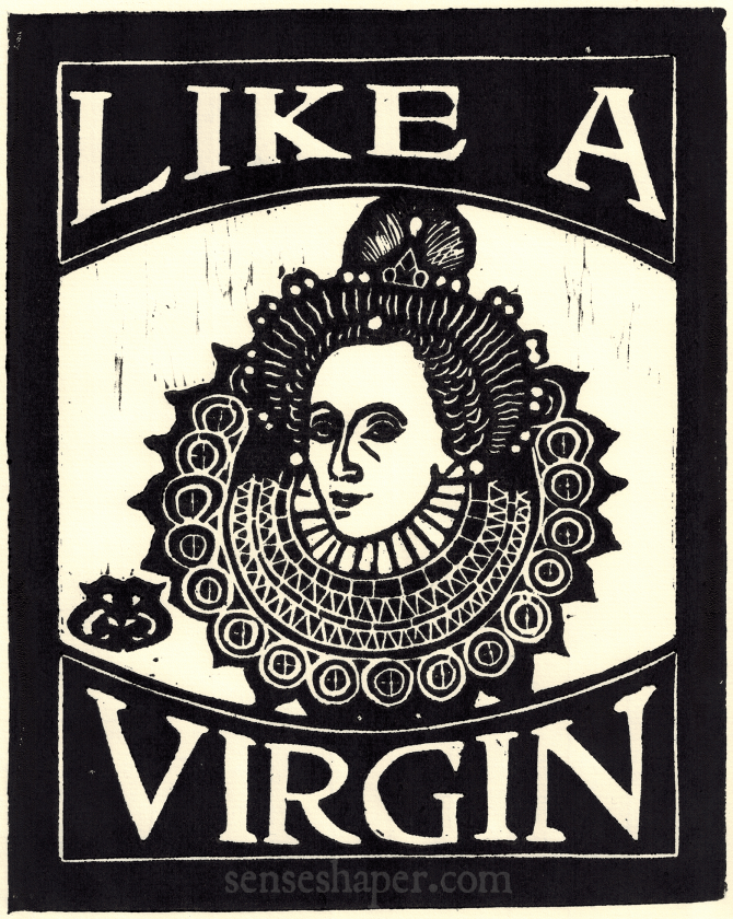 "Elizabeth I ""Like a Virgin"" woodcut. You can purchase a print here or a shirt here."