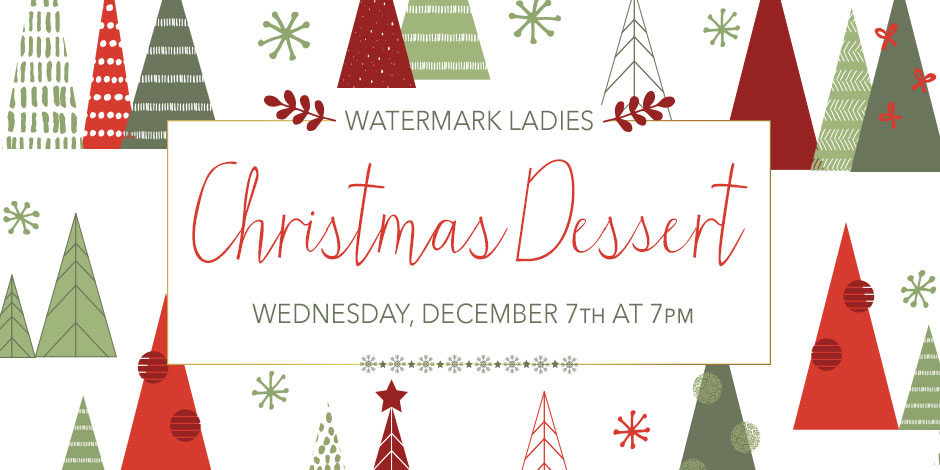 Ladies Christmas Dessert \u2013 Watermark Church, West Michigan - watermark christmas