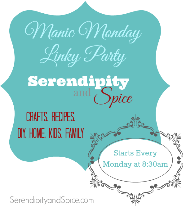 Manic Monday Linky Party at Serendipity and Spice