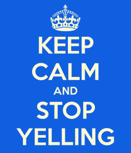 keep-calm-and-stop-yelling-3 (1)