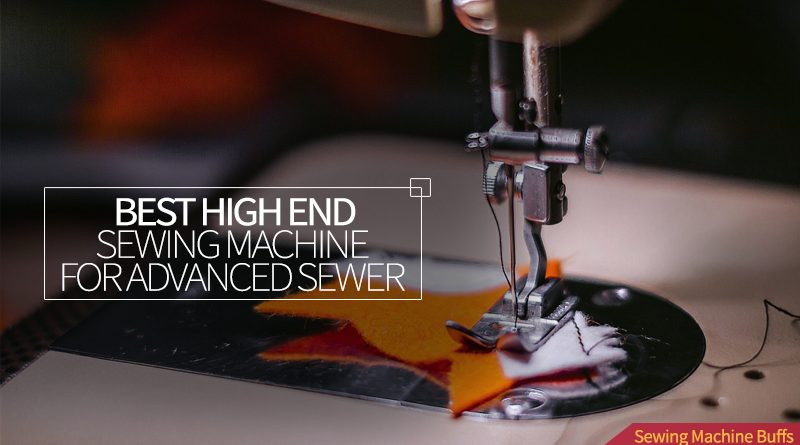 best high end sewing machine for advanced sewer