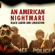 """An American Nightmare: Black Labor and Liberation"" will be transformed from paper to the screen with a Kickstarter campaign to raise money for a seven-part film series co-produced by Deep Dish TV and Cooperation Jackson and directed by Kali Akuno. Please go to Kickstarter and donate as generously as you can before Nov. 7. The theme: 150 years since an end to chattel slavery, anti-Black racism is still a virulent force in the U.S. The cause? The path to liberation?"