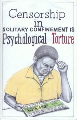 """Censorship in Solitary Confinement is Psychological Torture"" – Art: Michael D. Russell, C-90473, HDSP D3-20, P.O. Box 3030, Susanville CA 96127"