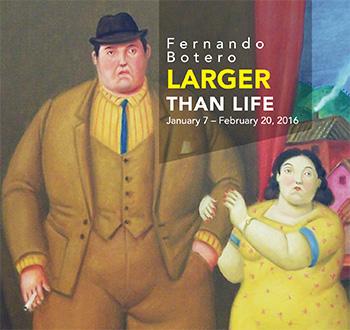Fernando Botero : Larger than Life