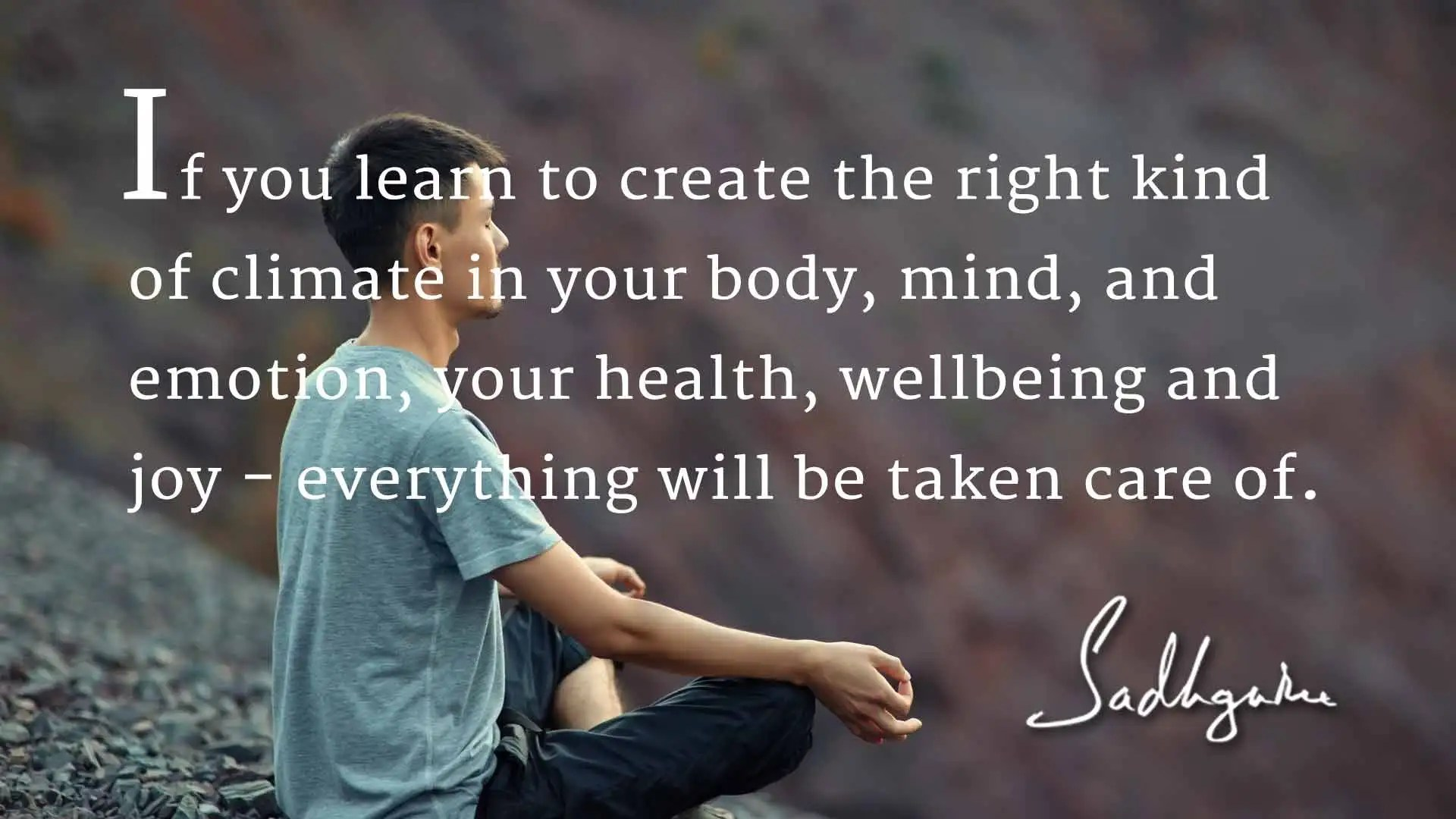 Love Quote Images Wallpaper Health And Wellbeing 4 Sadhguru Quotes The Isha Blog