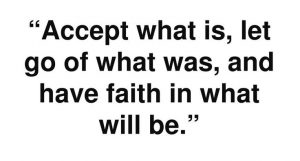 Accept What is Let go of what was and have faith in what will be - Buddha Quote