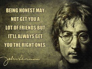 Being Honest May Not get you a lot of friends but it will always get you the right ones - John Lennon Quote Life Quotes