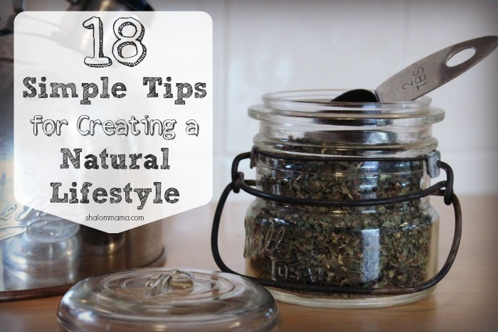 18 Simple Tips for Creating a Natural Lifestyle. Easy to implement tips to make natural living simple and sustainable.