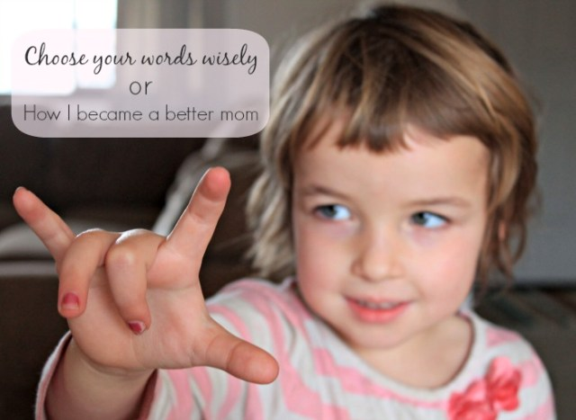 Choose your words wisely (or how I became a better mom)