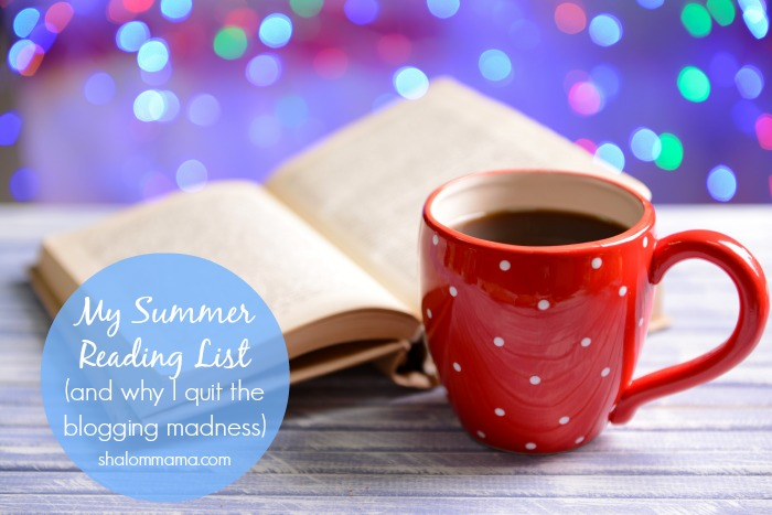 My Summer Reading List (and why I quit the blogging madness)