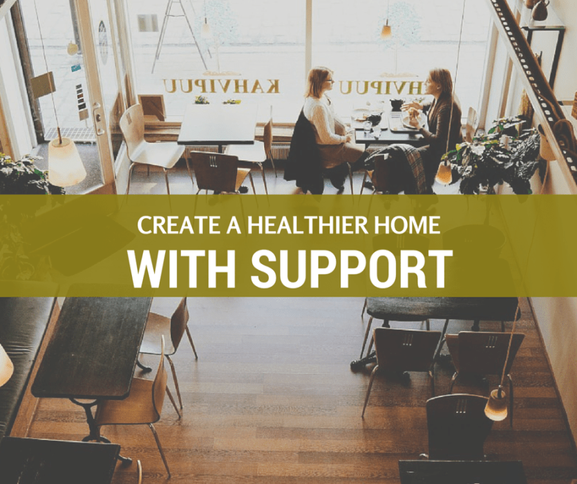 create a healthier home with support