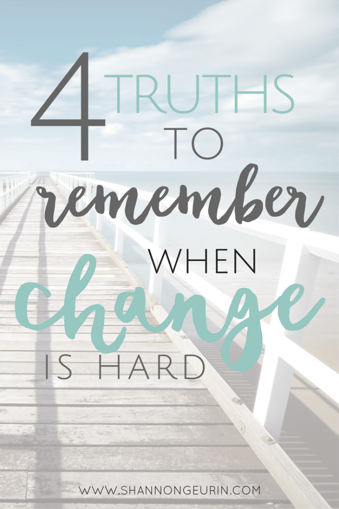 We will all go through change at some point in our lives. Here are 4 truths to remember when change is hard.
