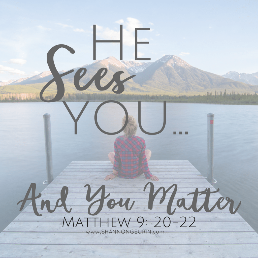 HE SEES YOU, AND YOU MATTER