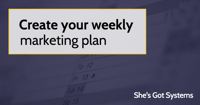 Create your weekly marketing plan - She\u0027s Got Systems