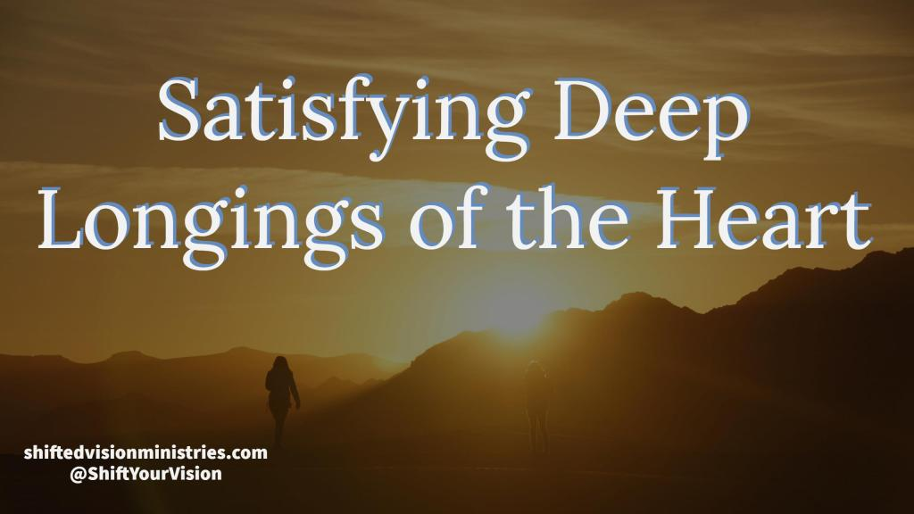 How to Satisfy Deep Longing of the Heart