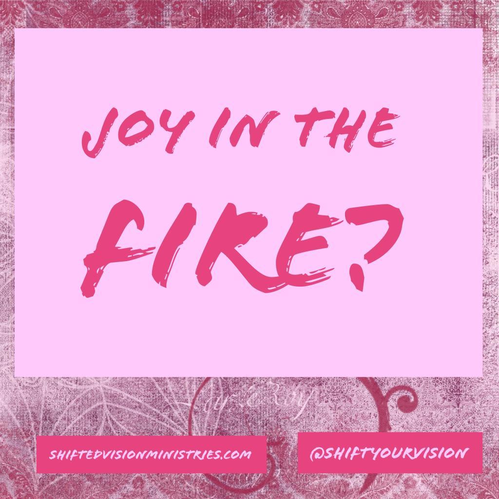 Joy in the Fire?