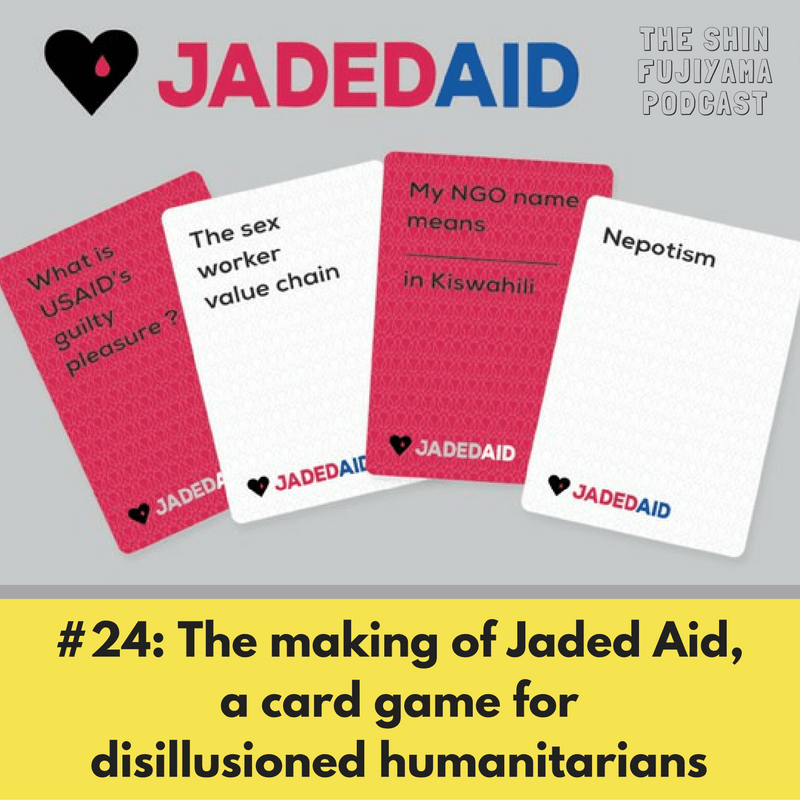 The making of Jaded Aid a card game for disillusioned humanitarians on Shin Fujiyama Podcast with Jessica Heinzelman and Teddy Ruge