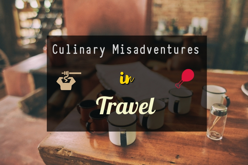 Culinary misadventures in Travel