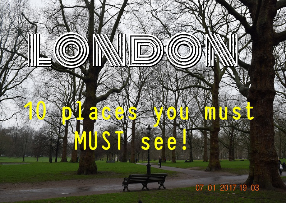London- 10 places you must MUST see!