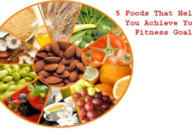 5 Foods That Help You Achieve Your Fitness Goals