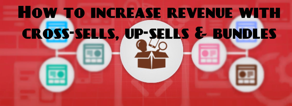 How to increase revenue with cross-sells, up-sells and bundles in