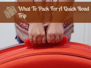 What To Pack For A Quick Road Trip