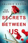 ShortBookandScribes #BookReview – Secrets Between Us by Valerie Keogh @ValerieKeogh1 @bookouture #BlogTour